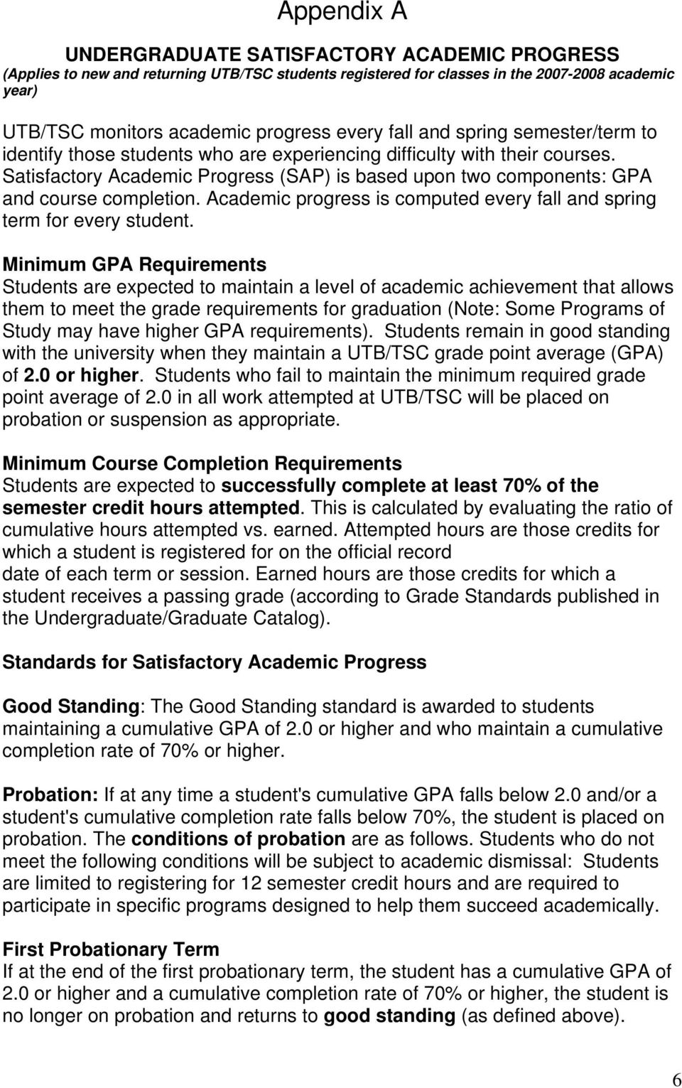 Satisfactory Academic Progress (SAP) is based upon two components: GPA and course completion. Academic progress is computed every fall and spring term for every student.