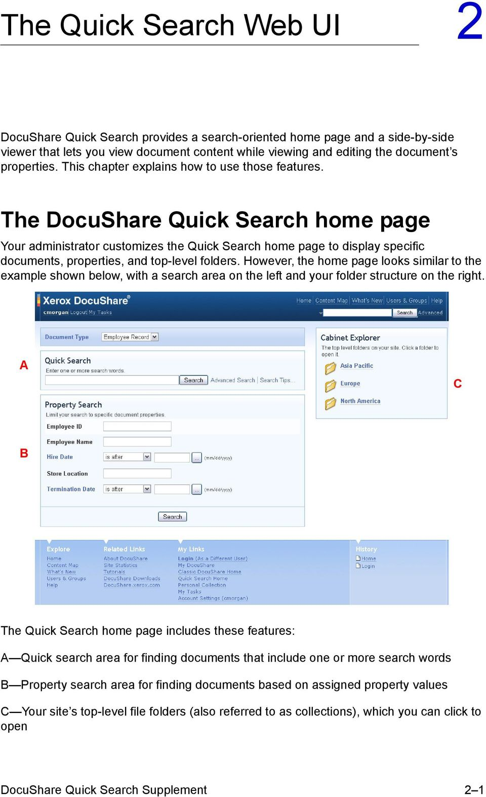 The DocuShare Quick Search home page Your administrator customizes the Quick Search home page to display specific documents, properties, and top-level folders.