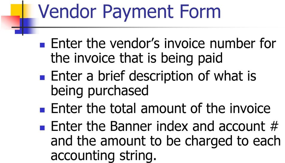 being purchased Enter the total amount of the invoice Enter the