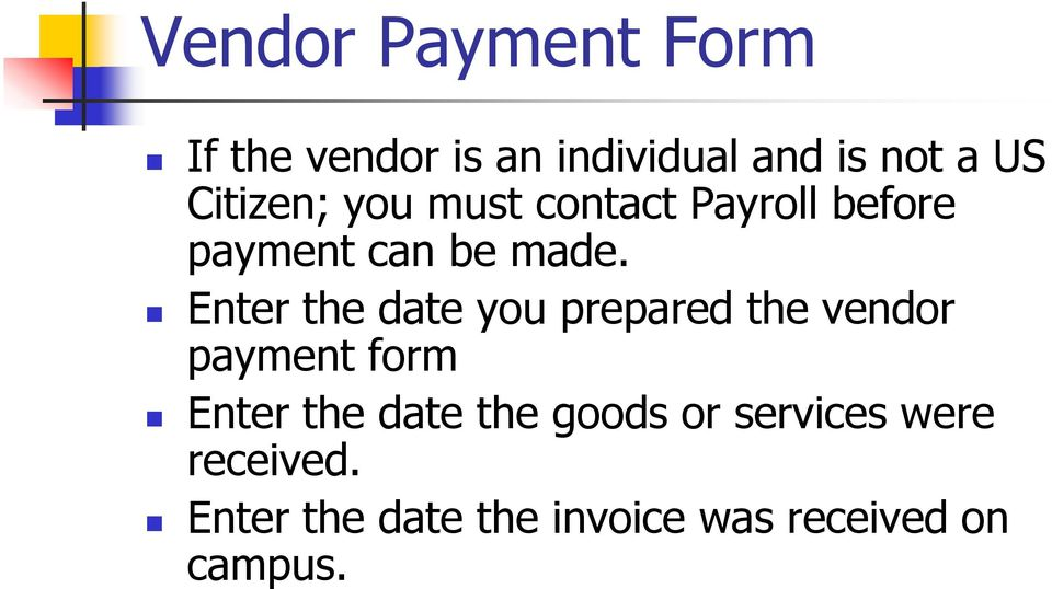 Enter the date you prepared the vendor payment form Enter the date the