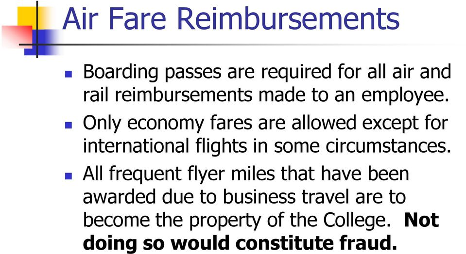 Only economy fares are allowed except for international flights in some circumstances.