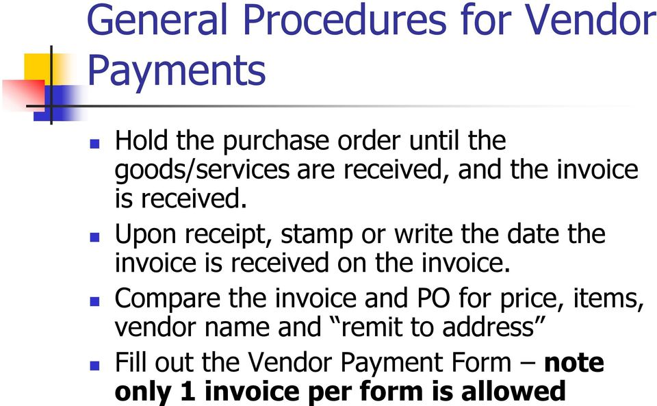 Upon receipt, stamp or write the date the invoice is received on the invoice.