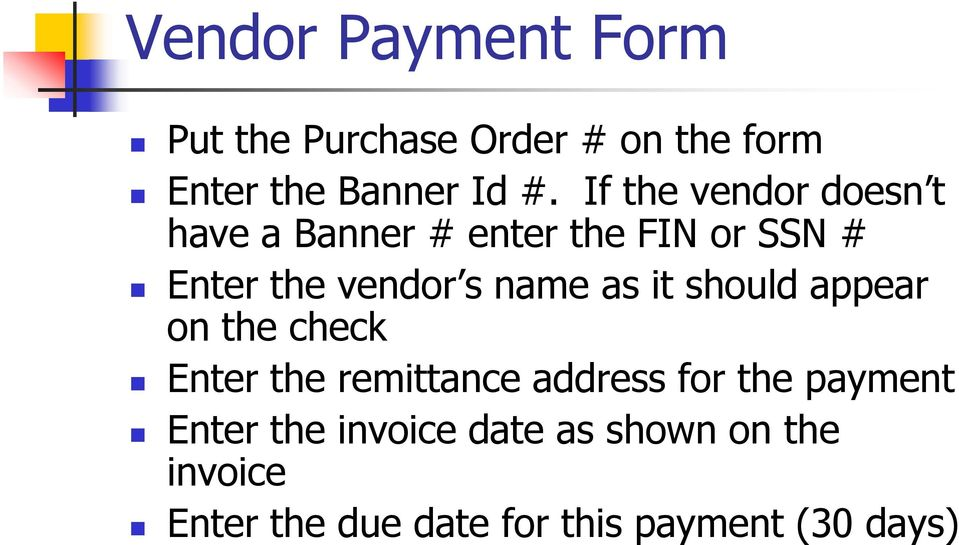 name as it should appear on the check Enter the remittance address for the payment