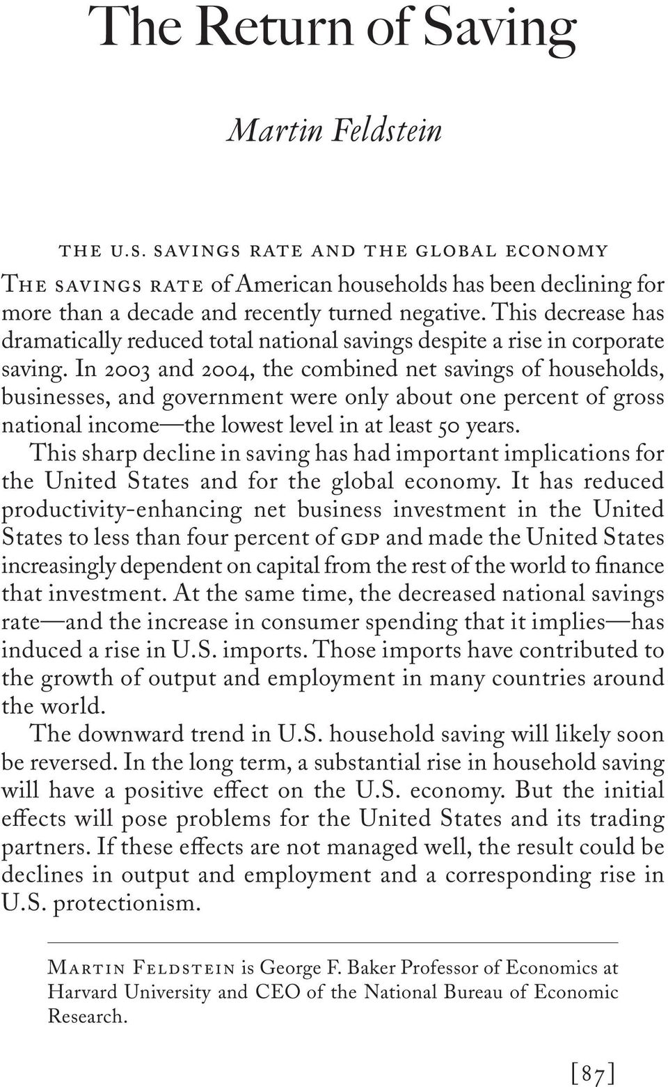 In 2003 and 2004, the combined net savings of households, businesses, and government were only about one percent of gross national income the lowest level in at least 50 years.