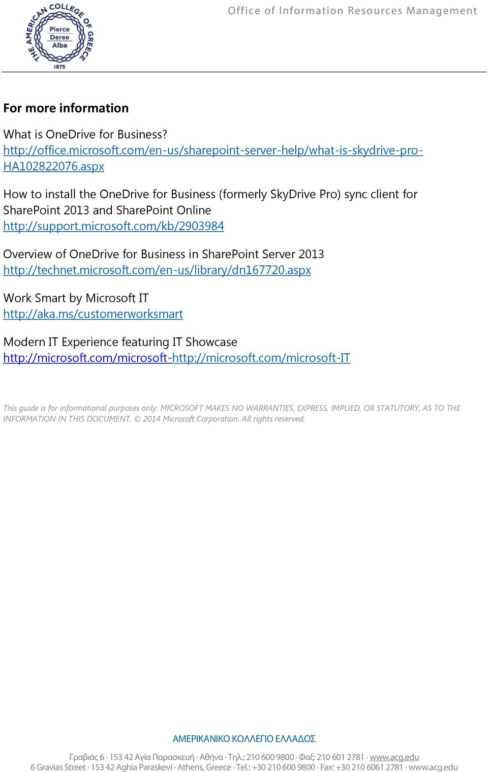 com/kb/2903984 Overview of OneDrive for Business in SharePoint Server 2013 http://technet.microsoft.com/en-us/library/dn167720.aspx Work Smart by Microsoft IT http://aka.