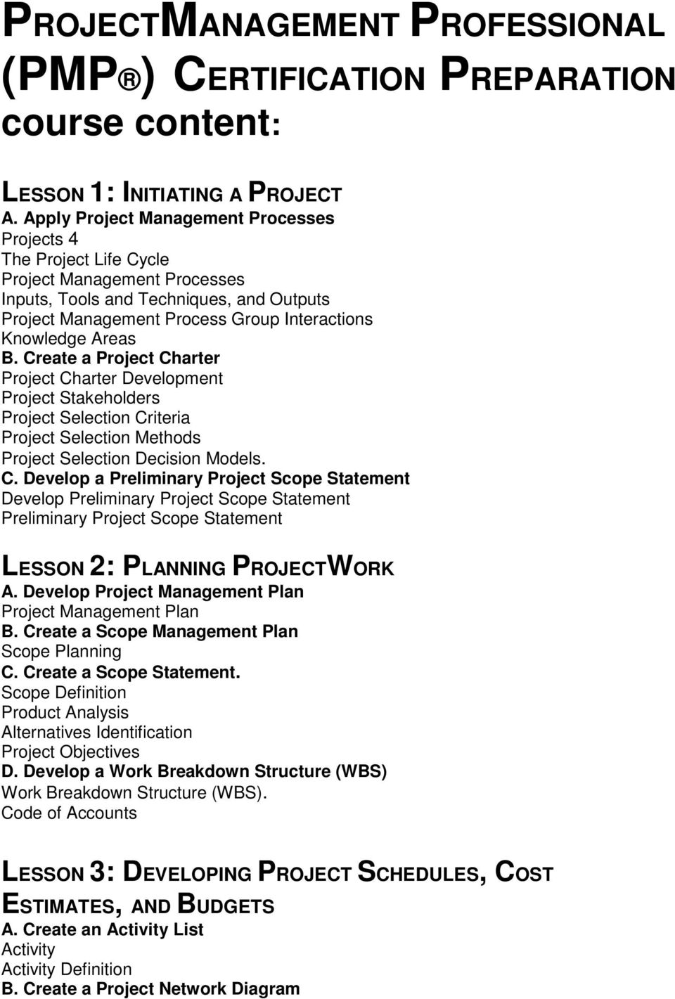 Areas B. Create a Project Charter Project Charter Development Project Stakeholders Project Selection Criteria Project Selection Methods Project Selection Decision Models. C. Develop a Preliminary Project Scope Statement Develop Preliminary Project Scope Statement Preliminary Project Scope Statement LESSON 2: PLANNING PROJECTWORK A.