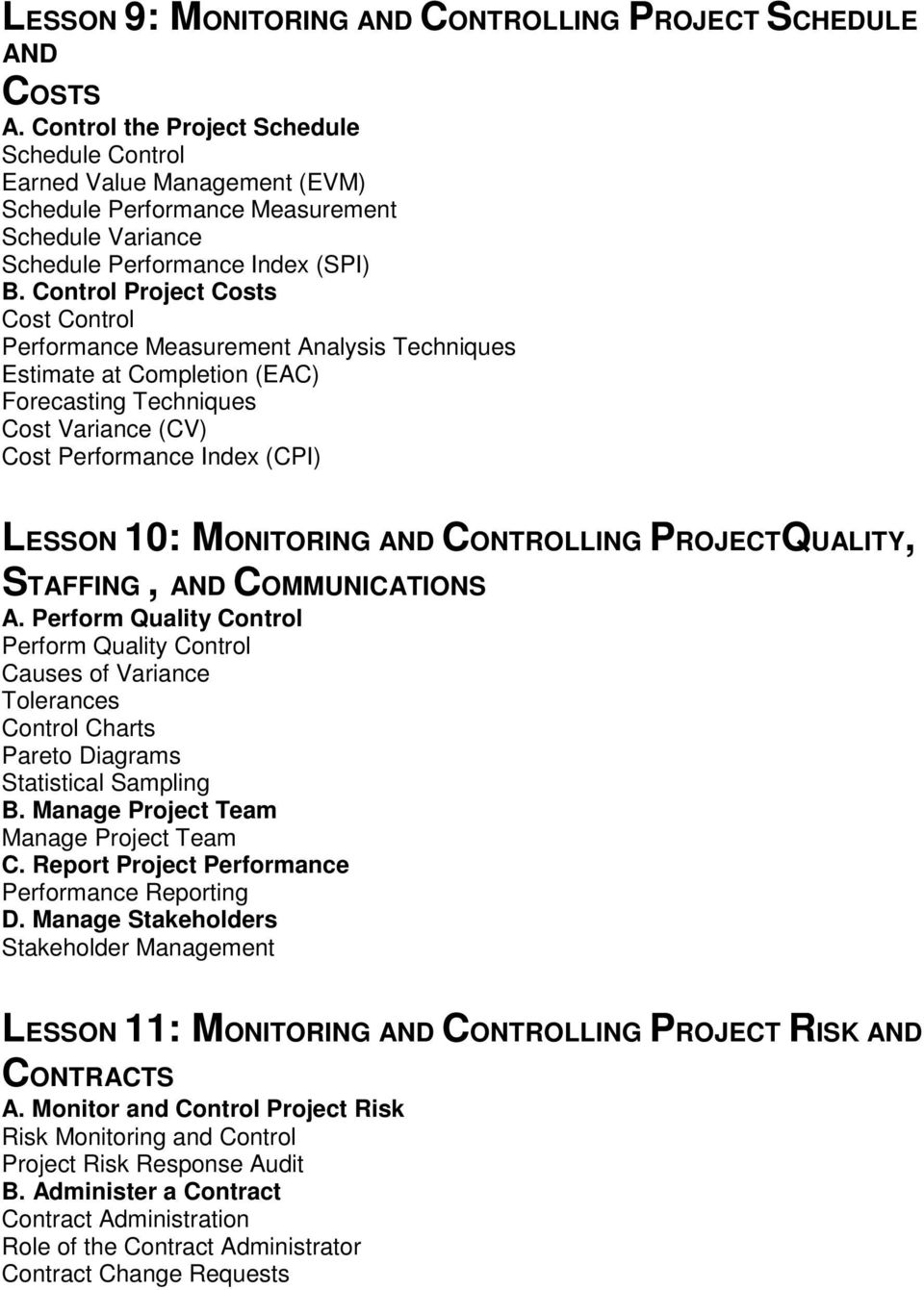 Control Project Costs Cost Control Performance Measurement Analysis Techniques Estimate at Completion (EAC) Forecasting Techniques Cost Variance (CV) Cost Performance Index (CPI) LESSON 10: