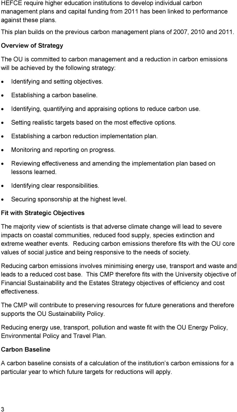 Overview of Strategy The OU is committed to carbon management and a reduction in carbon emissions will be achieved by the following strategy: Identifying and setting objectives.