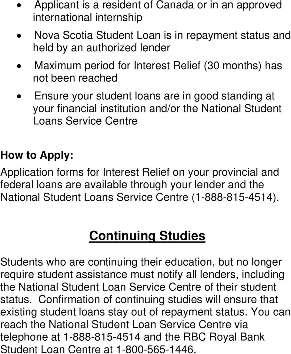 Relief on your provincial and federal loans are available through your lender and the National Student Loans Service Centre (1-888-815-4514).