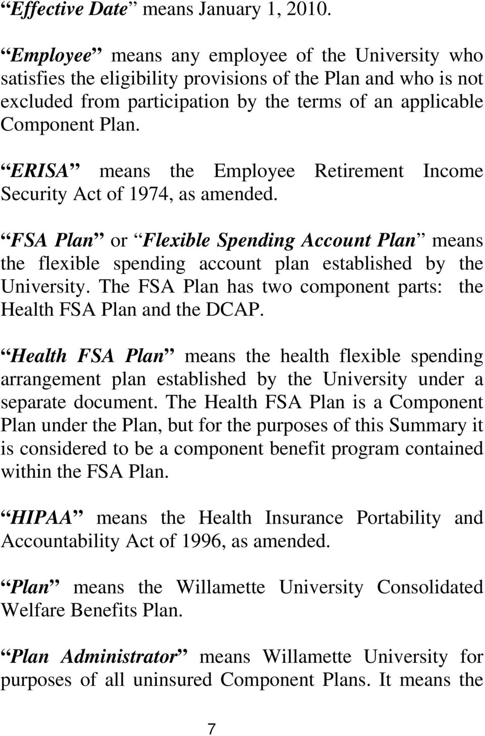 ERISA means the Employee Retirement Income Security Act of 1974, as amended. FSA Plan or Flexible Spending Account Plan means the flexible spending account plan established by the University.