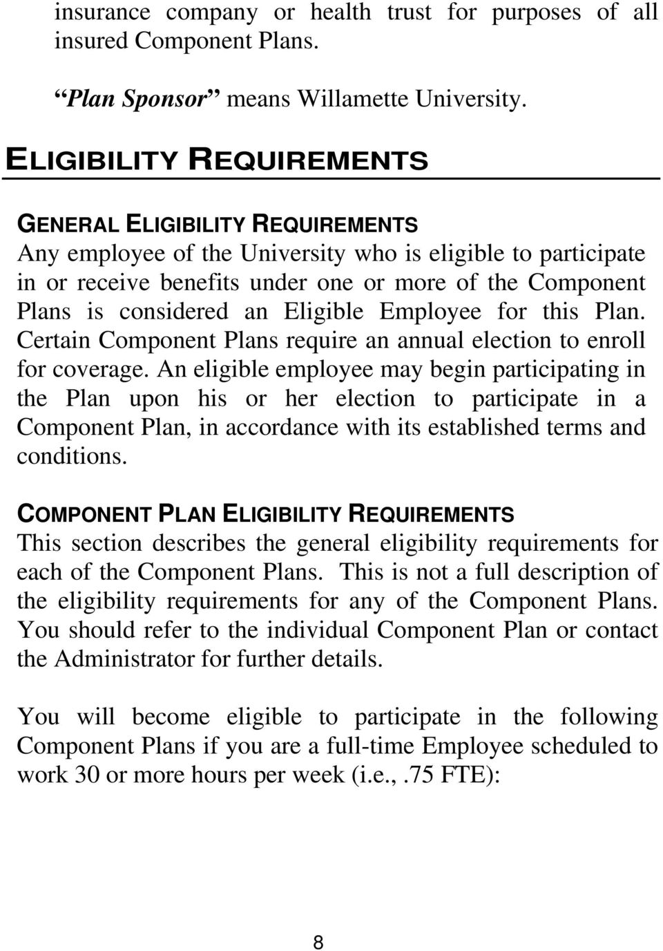 an Eligible Employee for this Plan. Certain Component Plans require an annual election to enroll for coverage.