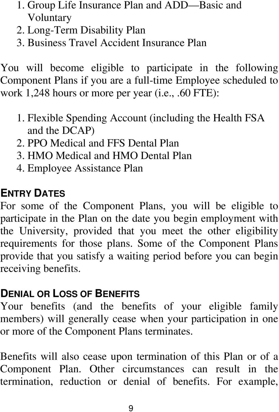 Flexible Spending Account (including the Health FSA and the DCAP) 2. PPO Medical and FFS Dental Plan 3. HMO Medical and HMO Dental Plan 4.