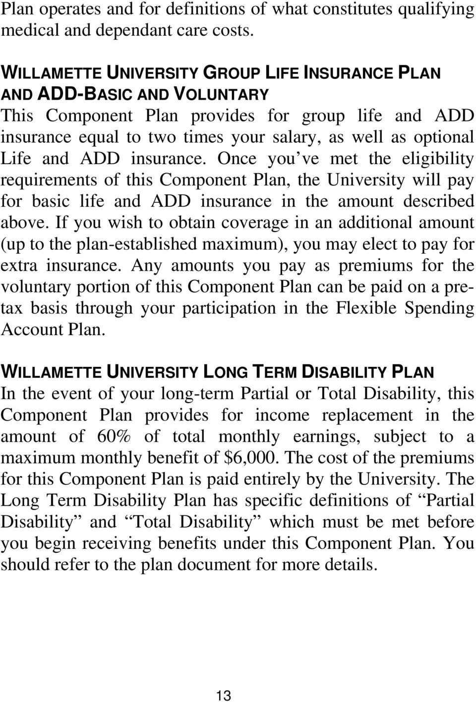 ADD insurance. Once you ve met the eligibility requirements of this Component Plan, the University will pay for basic life and ADD insurance in the amount described above.