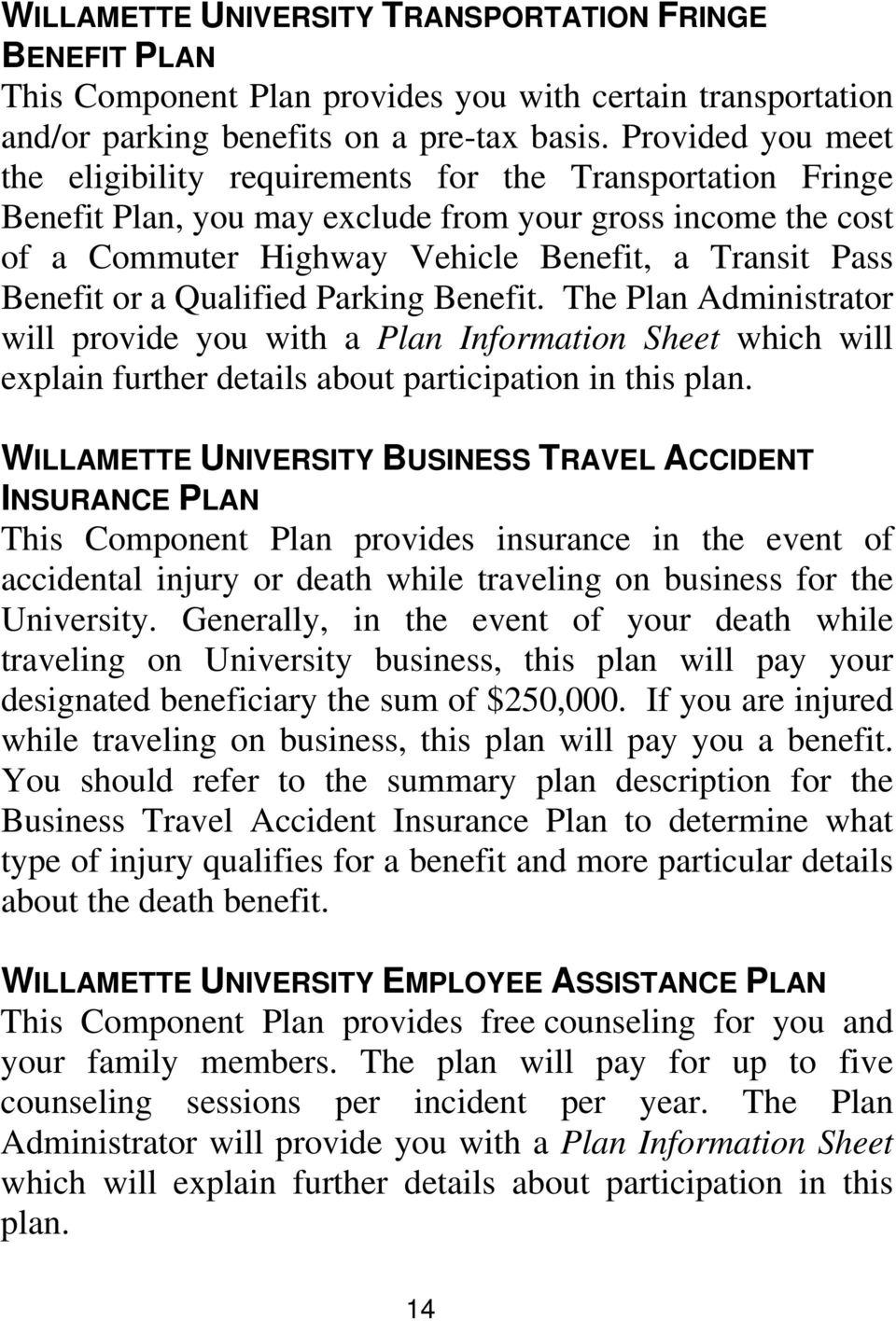 Benefit or a Qualified Parking Benefit. The Plan Administrator will provide you with a Plan Information Sheet which will explain further details about participation in this plan.