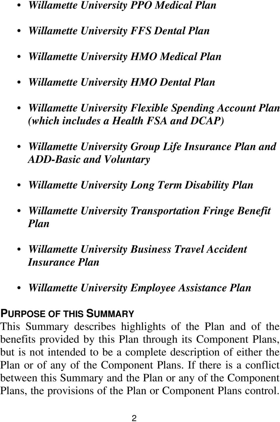 Transportation Fringe Benefit Plan Willamette University Business Travel Accident Insurance Plan Willamette University Employee Assistance Plan PURPOSE OF THIS SUMMARY This Summary describes
