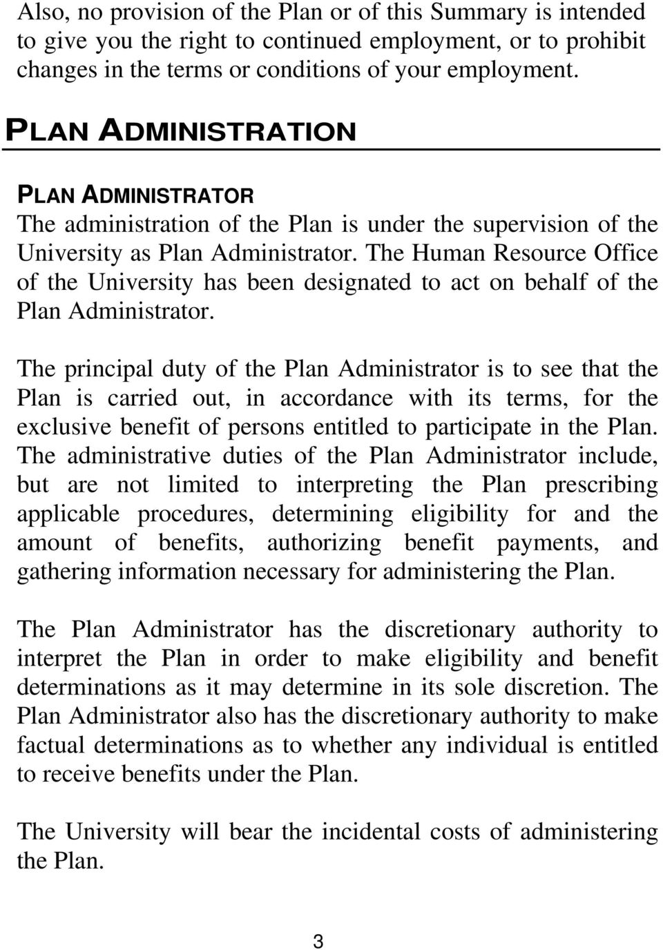 The Human Resource Office of the University has been designated to act on behalf of the Plan Administrator.