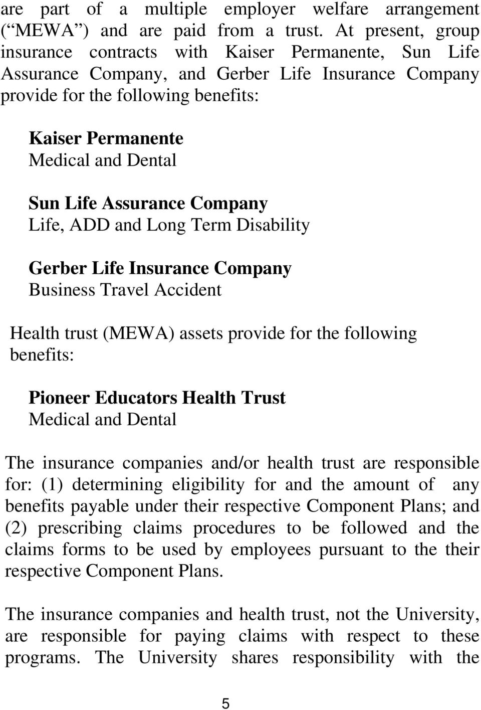 Sun Life Assurance Company Life, ADD and Long Term Disability Gerber Life Insurance Company Business Travel Accident Health trust (MEWA) assets provide for the following benefits: Pioneer Educators