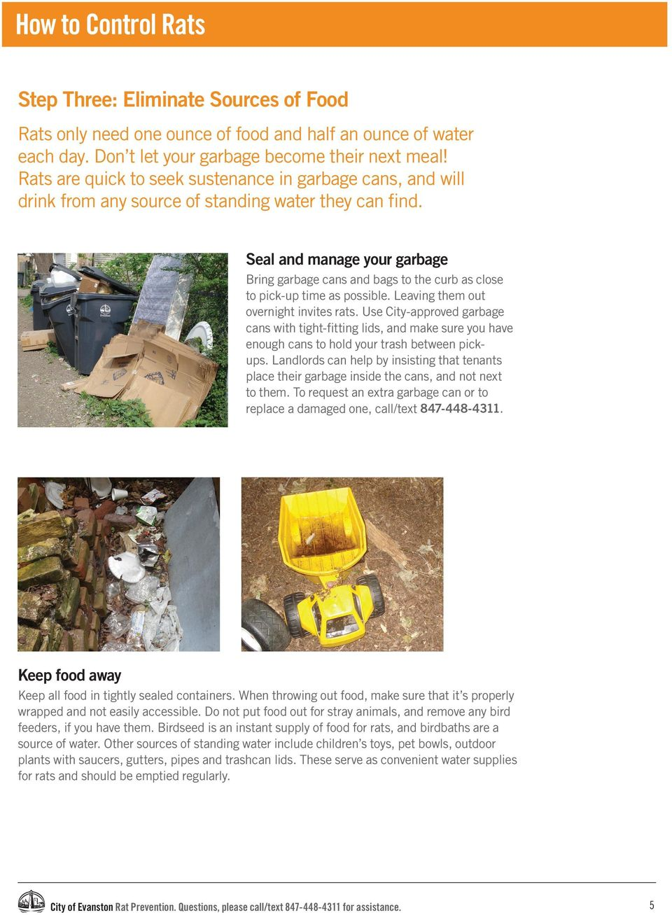 Seal and manage your garbage Bring garbage cans and bags to the curb as close to pick-up time as possible. Leaving them out overnight invites rats.