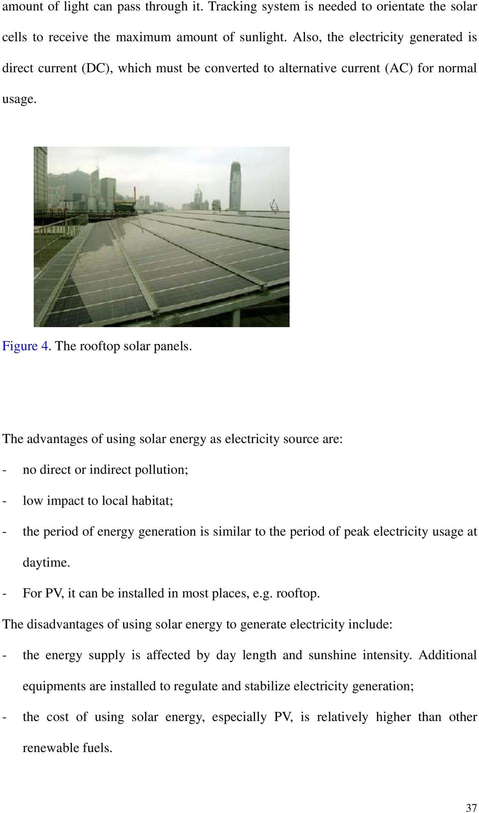 The advantages of using solar energy as electricity source are: - no direct or indirect pollution; - low impact to local habitat; - the period of energy generation is similar to the period of peak