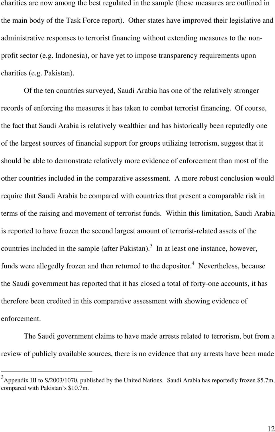 g. Pakistan). Of the ten countries surveyed, Saudi Arabia has one of the relatively stronger records of enforcing the measures it has taken to combat terrorist financing.