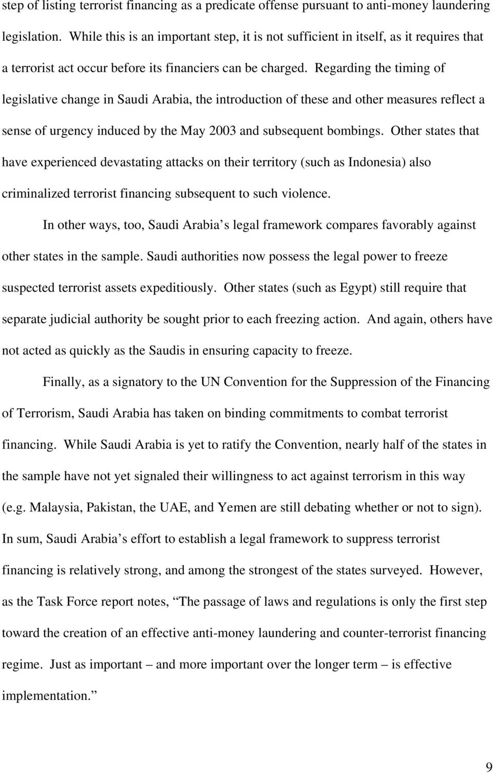 Regarding the timing of legislative change in Saudi Arabia, the introduction of these and other measures reflect a sense of urgency induced by the May 2003 and subsequent bombings.
