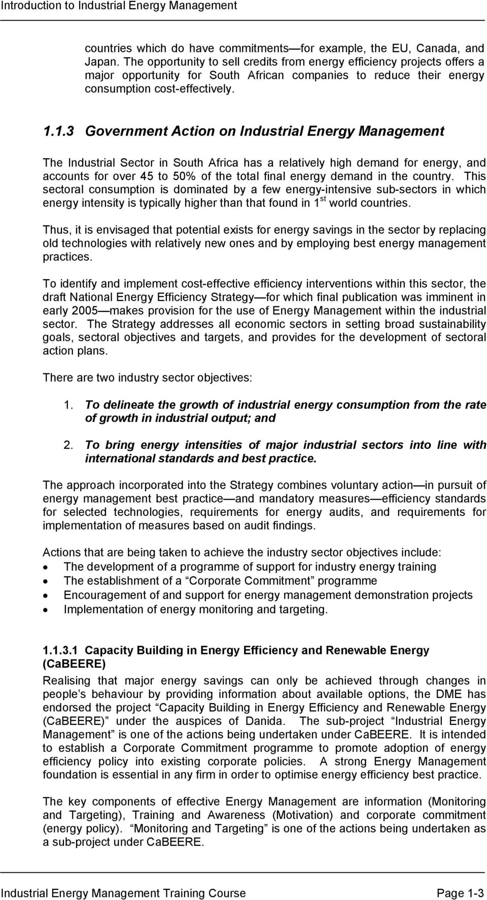 1.3 Government Action on Industrial Energy Management The Industrial Sector in South Africa has a relatively high demand for energy, and accounts for over 45 to 50% of the total final energy demand