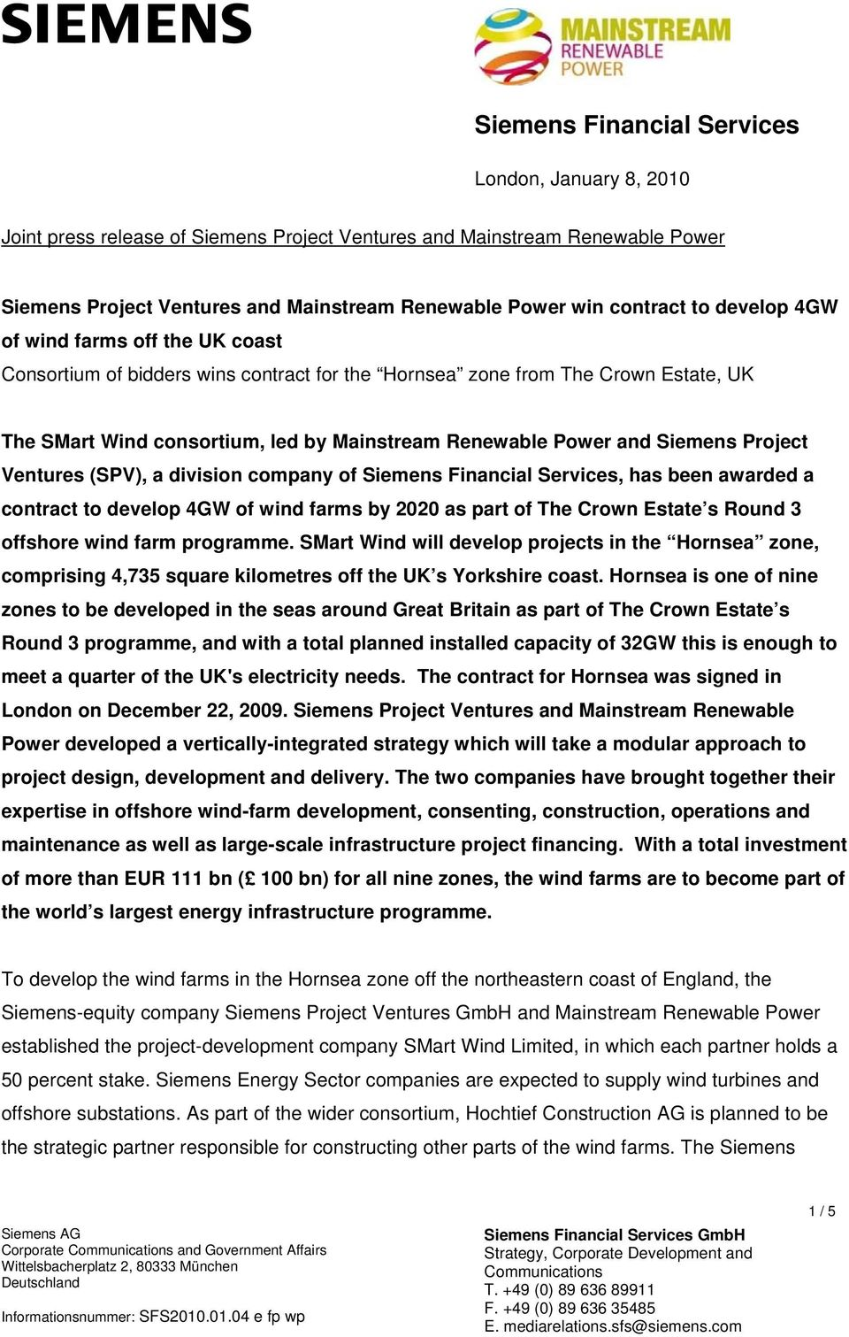 Siemens Project Ventures (SPV), a division company of Siemens Financial Services, has been awarded a contract to develop 4GW of wind farms by 2020 as part of The Crown Estate s Round 3 offshore wind
