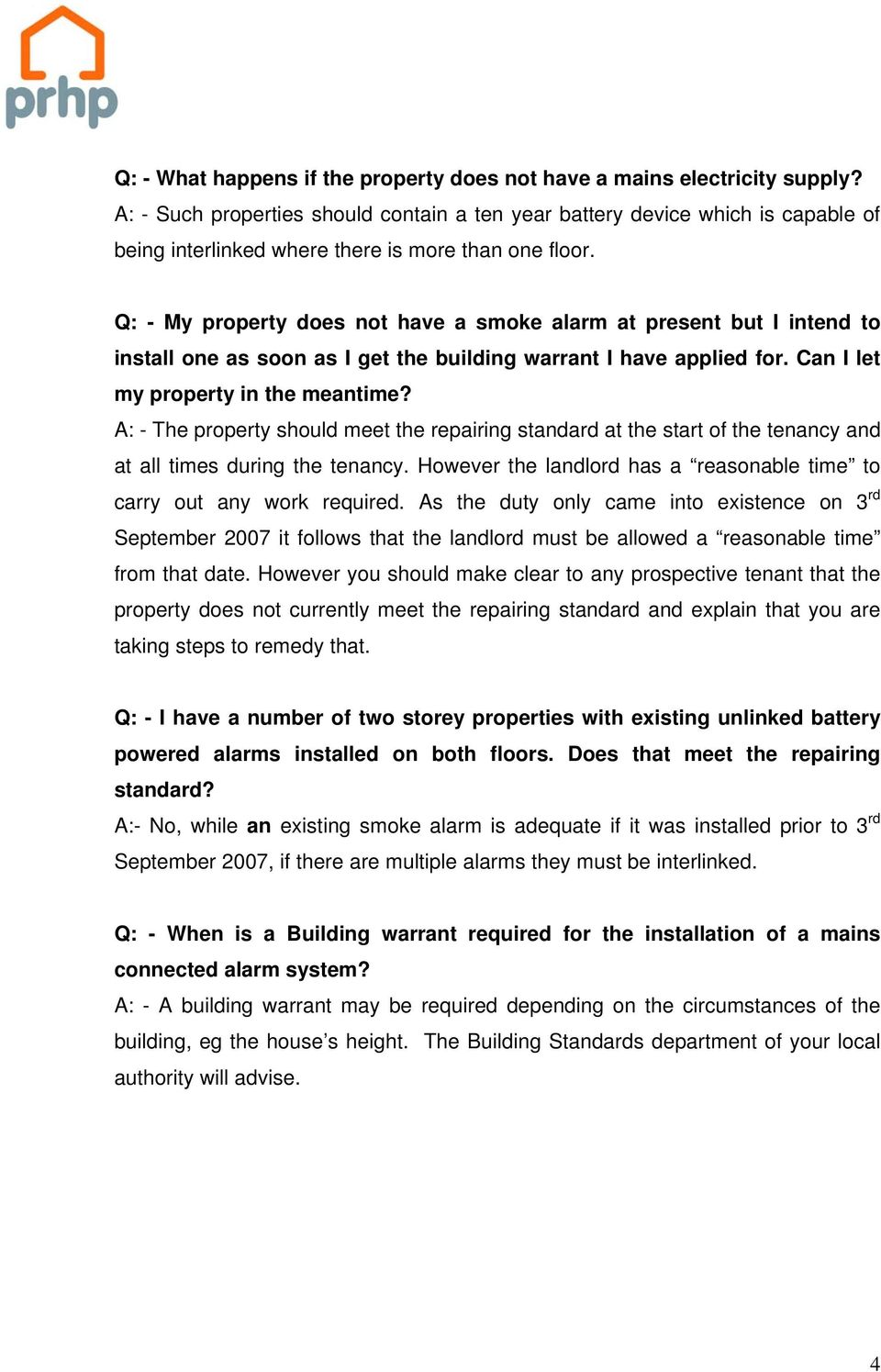 Q: - My property does not have a smoke alarm at present but I intend to install one as soon as I get the building warrant I have applied for. Can I let my property in the meantime?