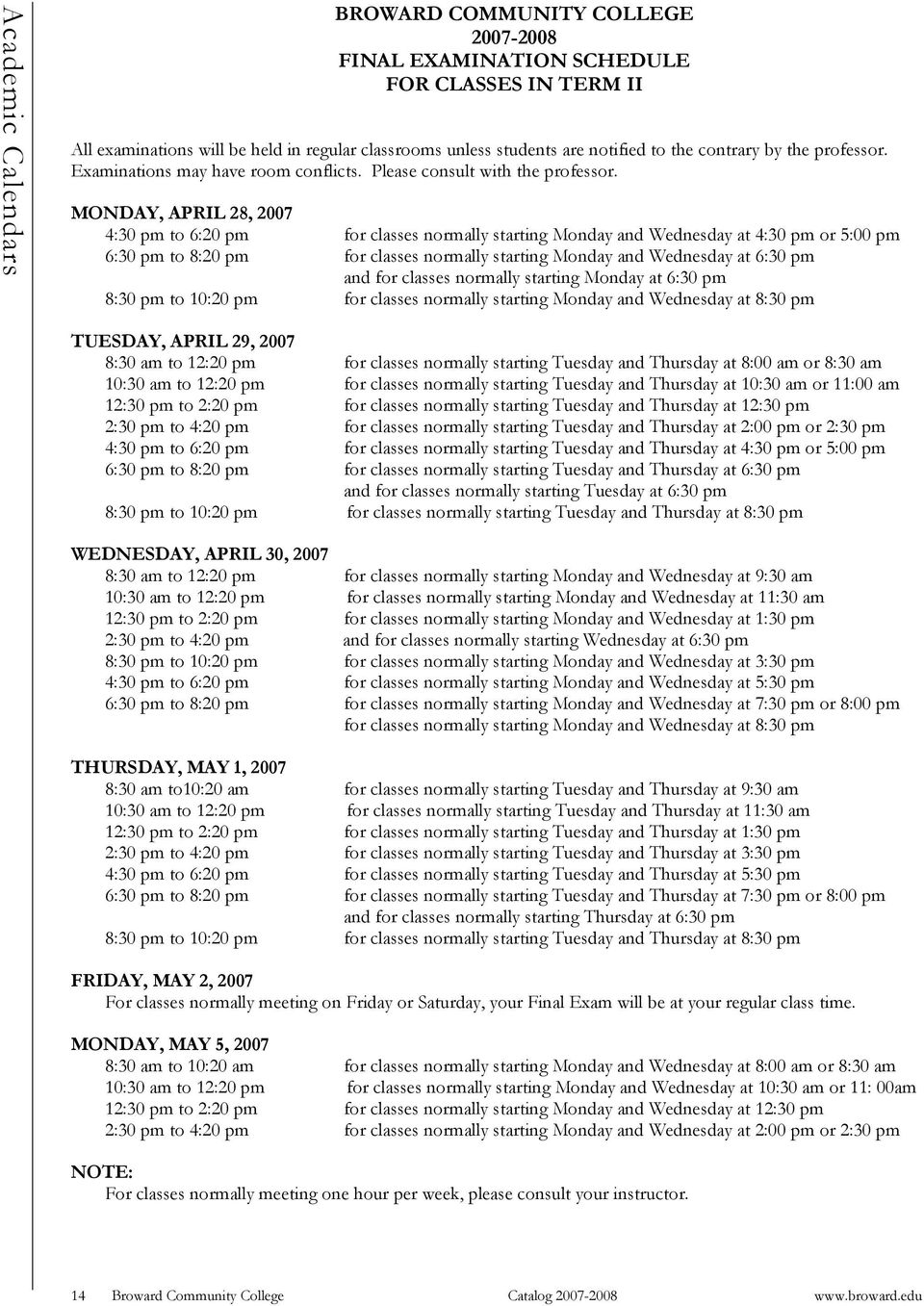 MONDAY, APRIL 28, 2007 4:30 pm to 6:20 pm for classes normally starting Monday and Wednesday at 4:30 pm or 5:00 pm 6:30 pm to 8:20 pm for classes normally starting Monday and Wednesday at 6:30 pm and