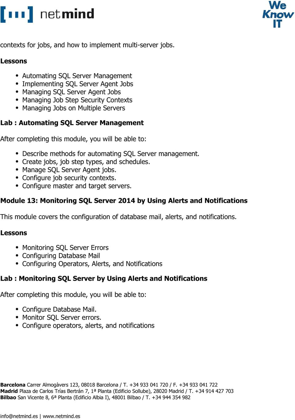 Management Describe methods for automating SQL Server management. Create jobs, job step types, and schedules. Manage SQL Server Agent jobs. Configure job security contexts.