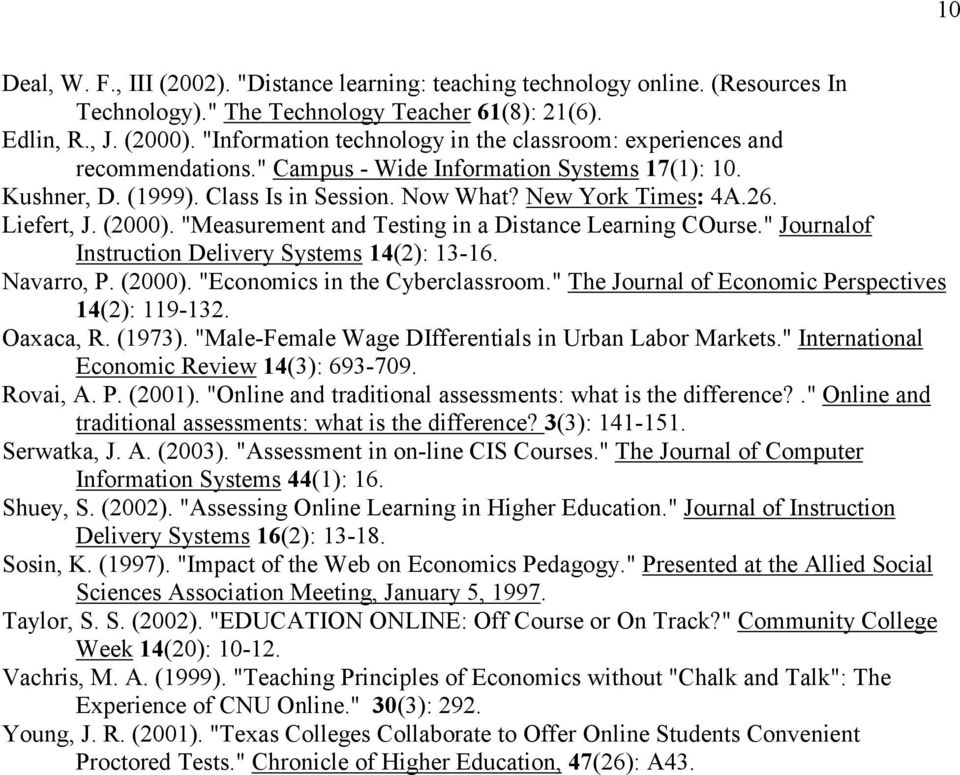 "Liefert, J. (2000). ""Measurement and Testing in a Distance Learning COurse."" Journalof Instruction Delivery Systems 14(2): 13-16. Navarro, P. (2000). ""Economics in the Cyberclassroom."