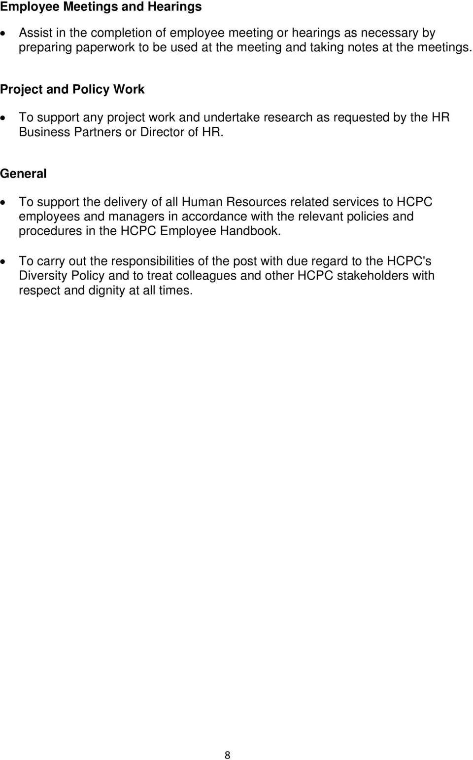 General To support the delivery of all Human Resources related services to HCPC employees and managers in accordance with the relevant policies and procedures in the HCPC