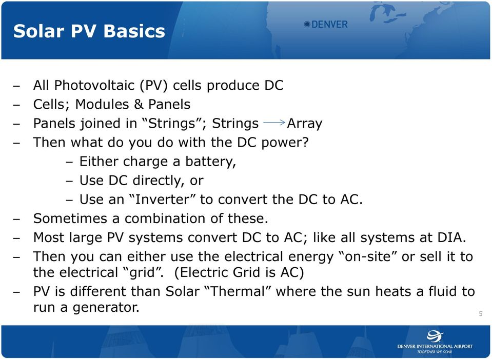 Sometimes a combination of these. Most large PV systems convert DC to AC; like all systems at DIA.