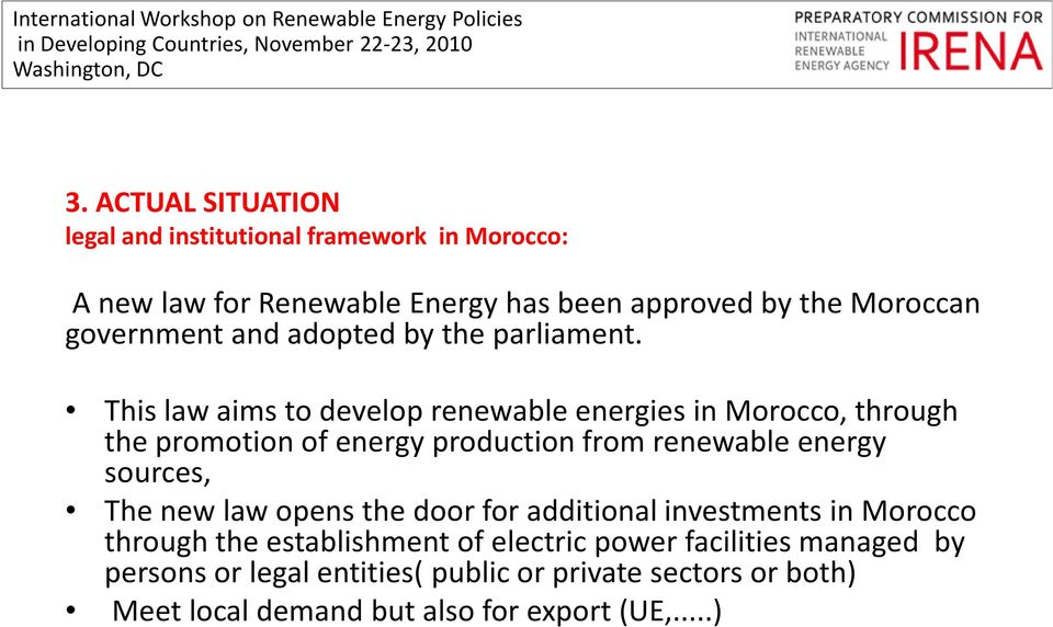 This law aims to develop renewable energies in Morocco, through the promotion of energy production from renewable energy sources, The