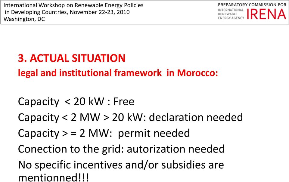 needed Capacity > = 2 MW: permit needed Conection to the grid: