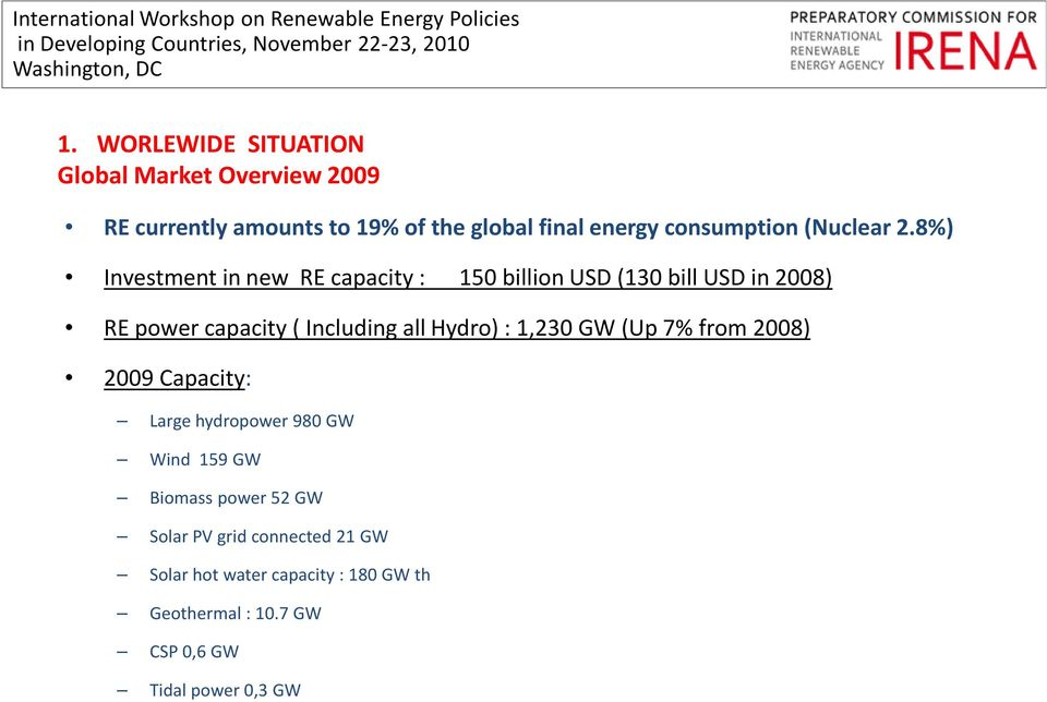 8%) Investment in new RE capacity : 150 billion USD (130 bill USD in 2008) RE power capacity ( Including all Hydro)