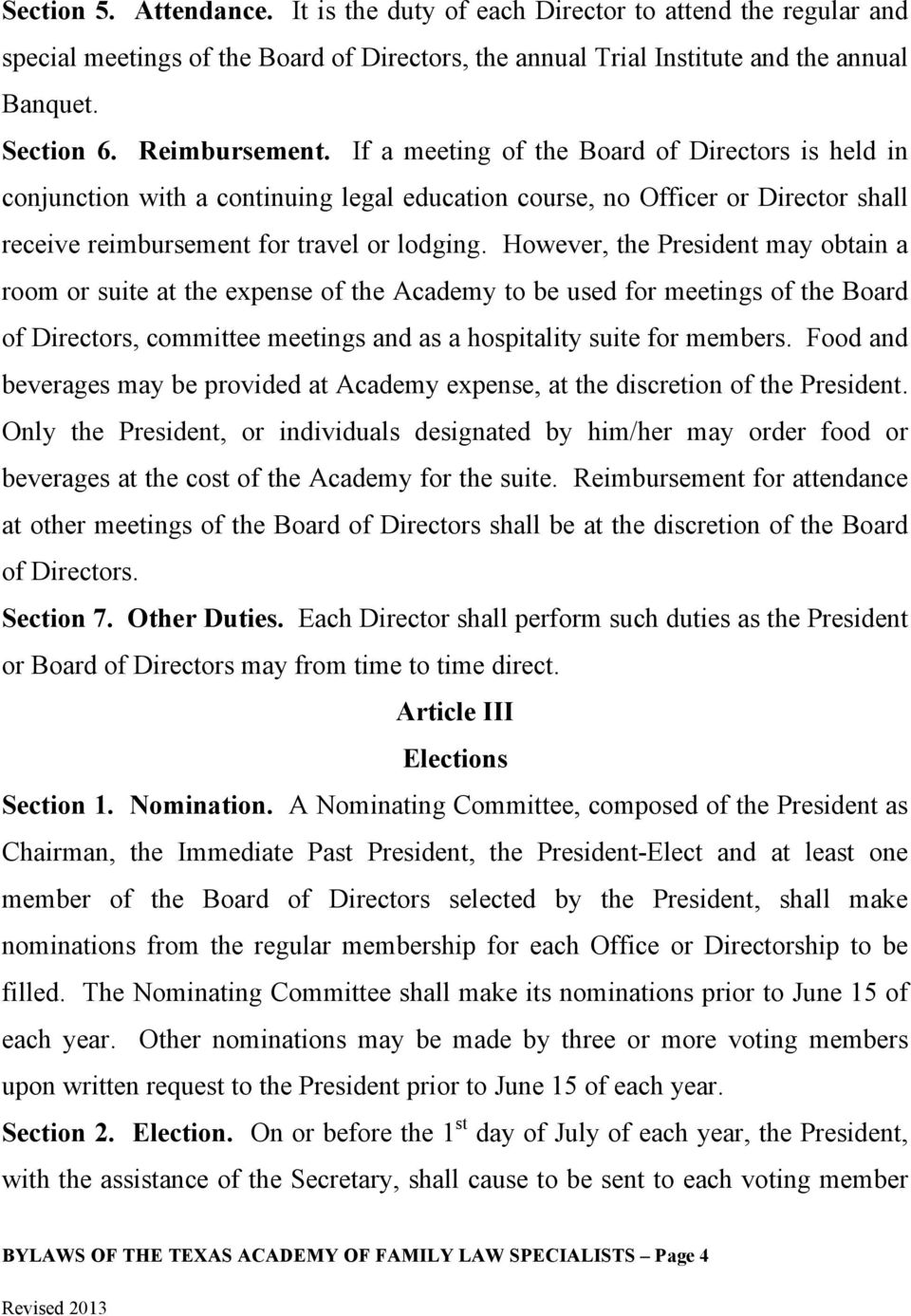 However, the President may obtain a room or suite at the expense of the Academy to be used for meetings of the Board of Directors, committee meetings and as a hospitality suite for members.