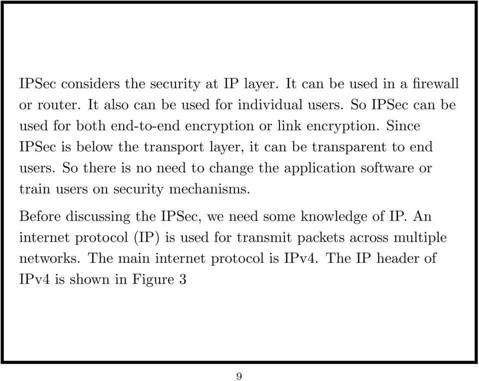 Since IPSec is below the transport layer, it can be transparent to end users.