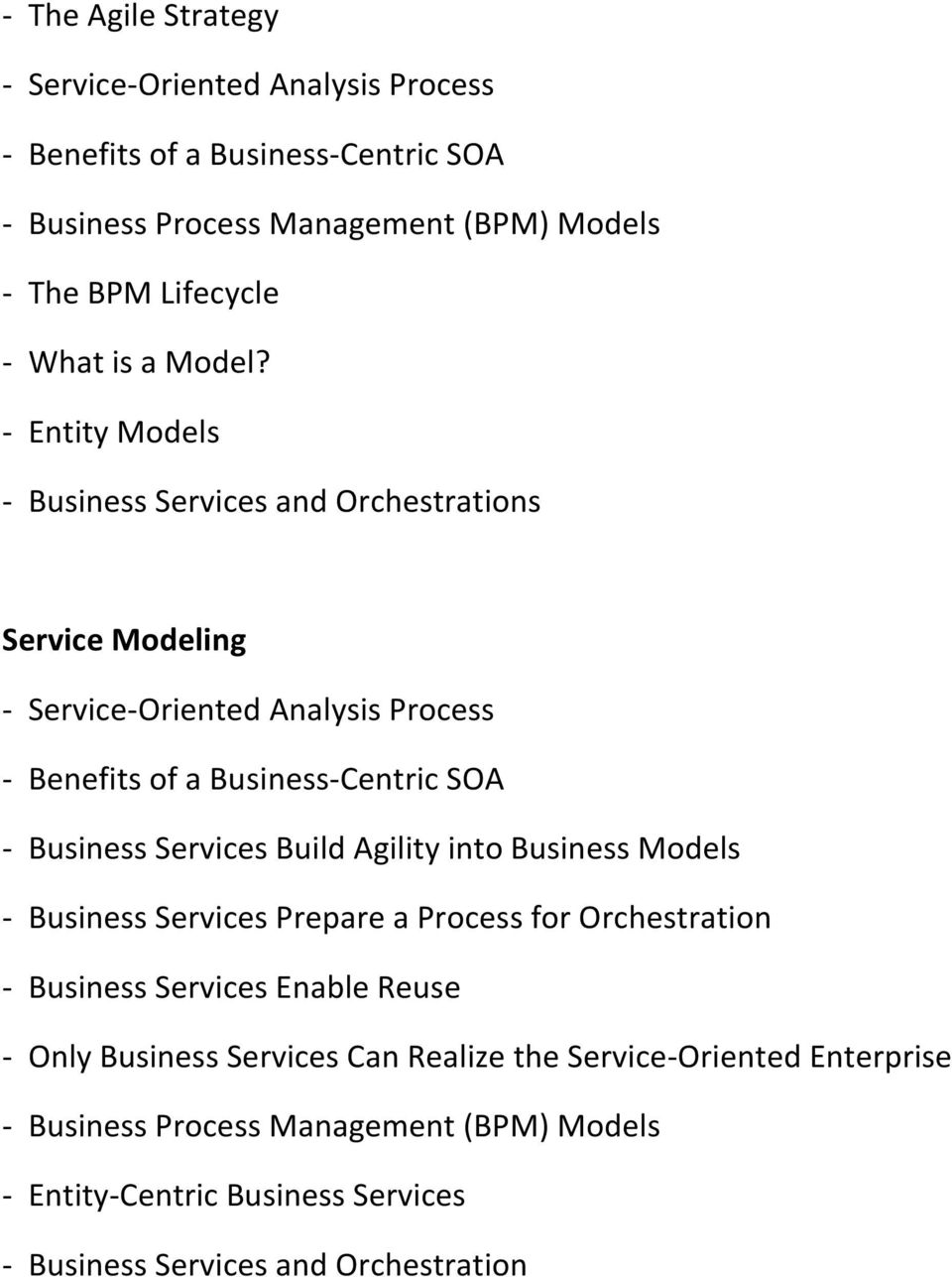 - Entity Models - Business Services and Orchestrations Service Modeling - Service-Oriented Analysis Process - Benefits of a Business-Centric SOA - Business
