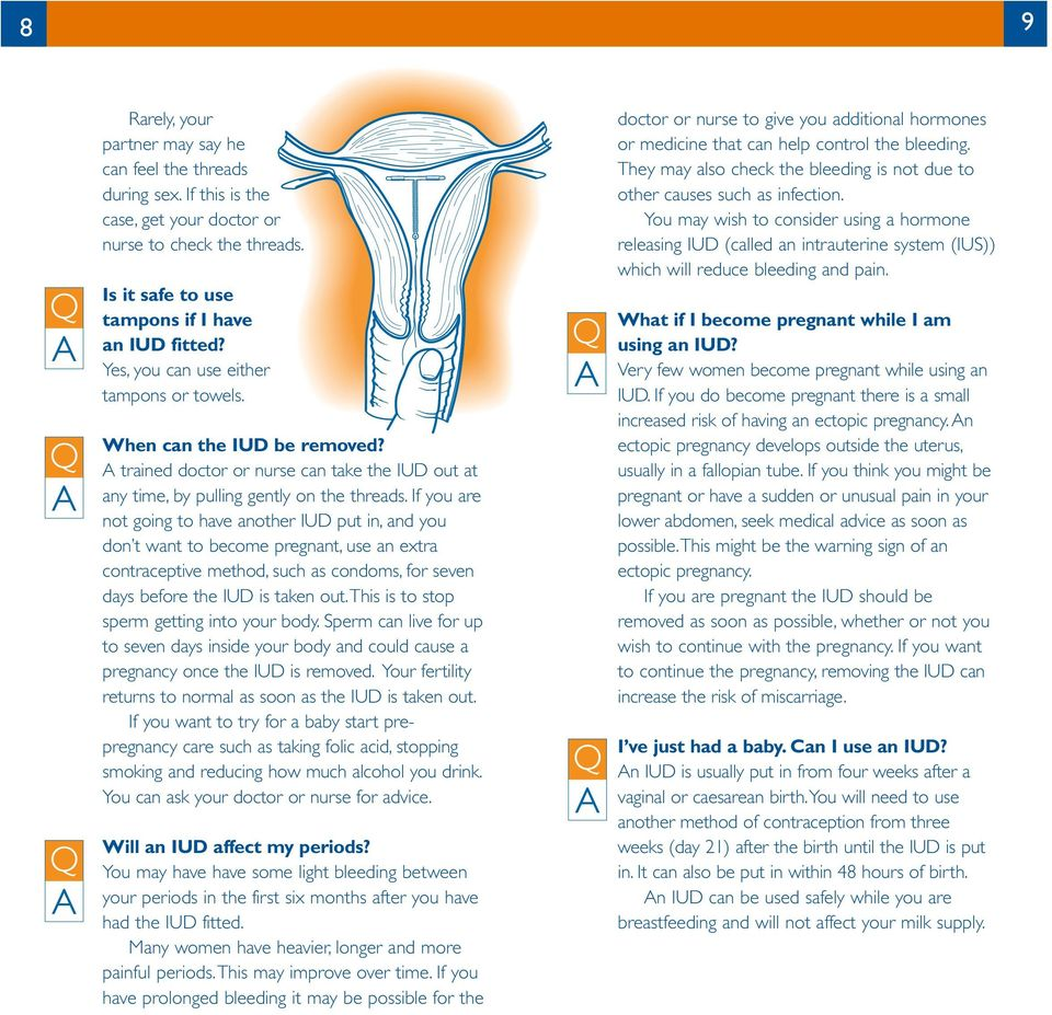 If you are not going to have another IUD put in, and you don t want to become pregnant, use an extra contraceptive method, such as condoms, for seven days before is taken out.