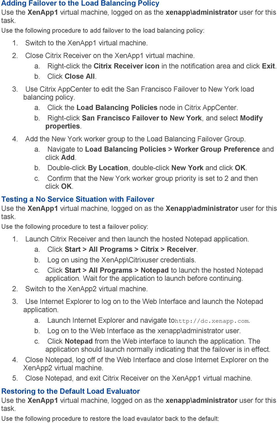 Click Close All. 3. Use Citrix AppCenter to edit the San Francisco Failover to New York load balancing policy. a. Click the Load Balancing Policies node in Citrix AppCenter. b. Right-click San Francisco Failover to New York, and select Modify properties.