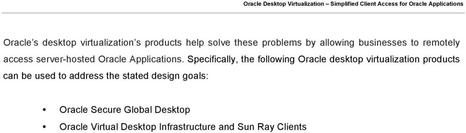 Specifically, the following Oracle desktop virtualization products can be used to