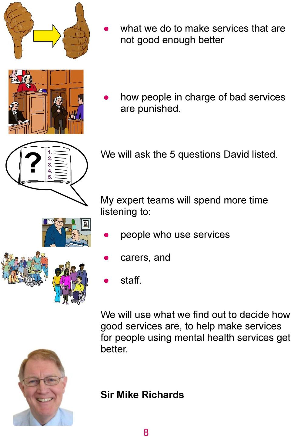 My expert teams will spend more time listening to: people who use services carers, and staff.