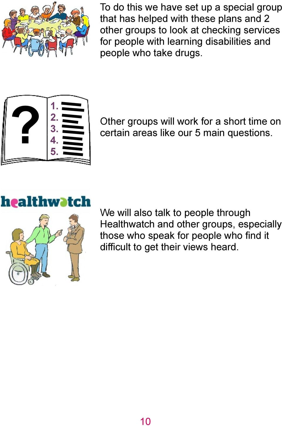 Other groups will work for a short time on certain areas like our 5 main questions.