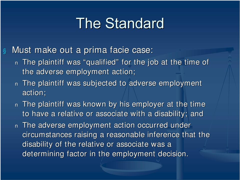 the time to have a relative or associate with a disability; and The adverse employment action occurred under circumstances
