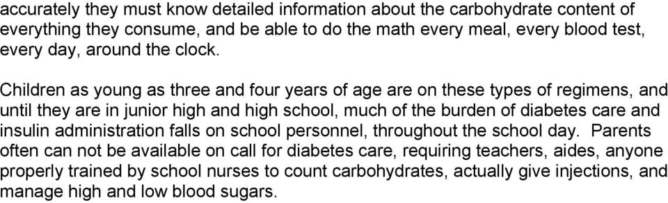Children as young as three and four years of age are on these types of regimens, and until they are in junior high and high school, much of the burden of diabetes