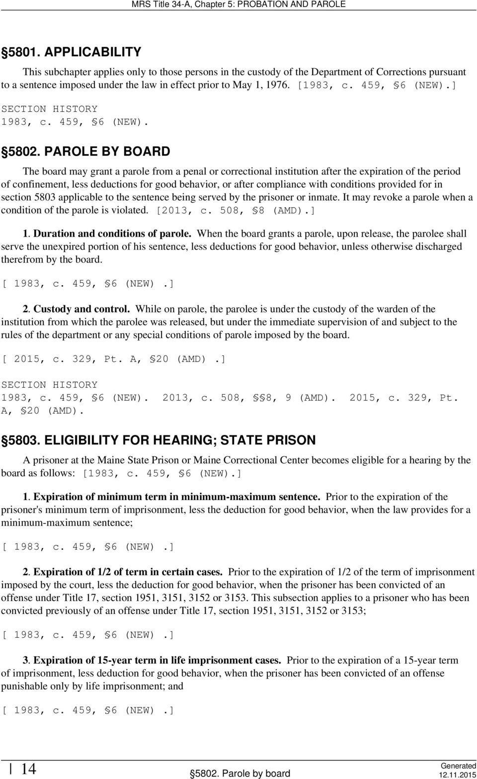 conditions provided for in section 5803 applicable to the sentence being served by the prisoner or inmate. It may revoke a parole when a condition of the parole is violated. [2013, c. 508, 8 (AMD).