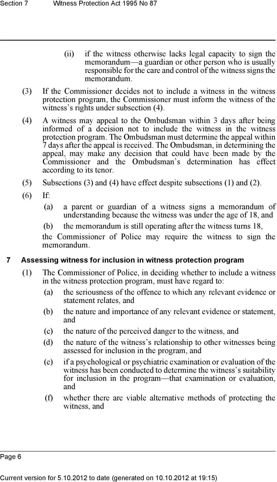 (3) If the Commissioner decides not to include a witness in the witness protection program, the Commissioner must inform the witness of the witness s rights under subsection (4).