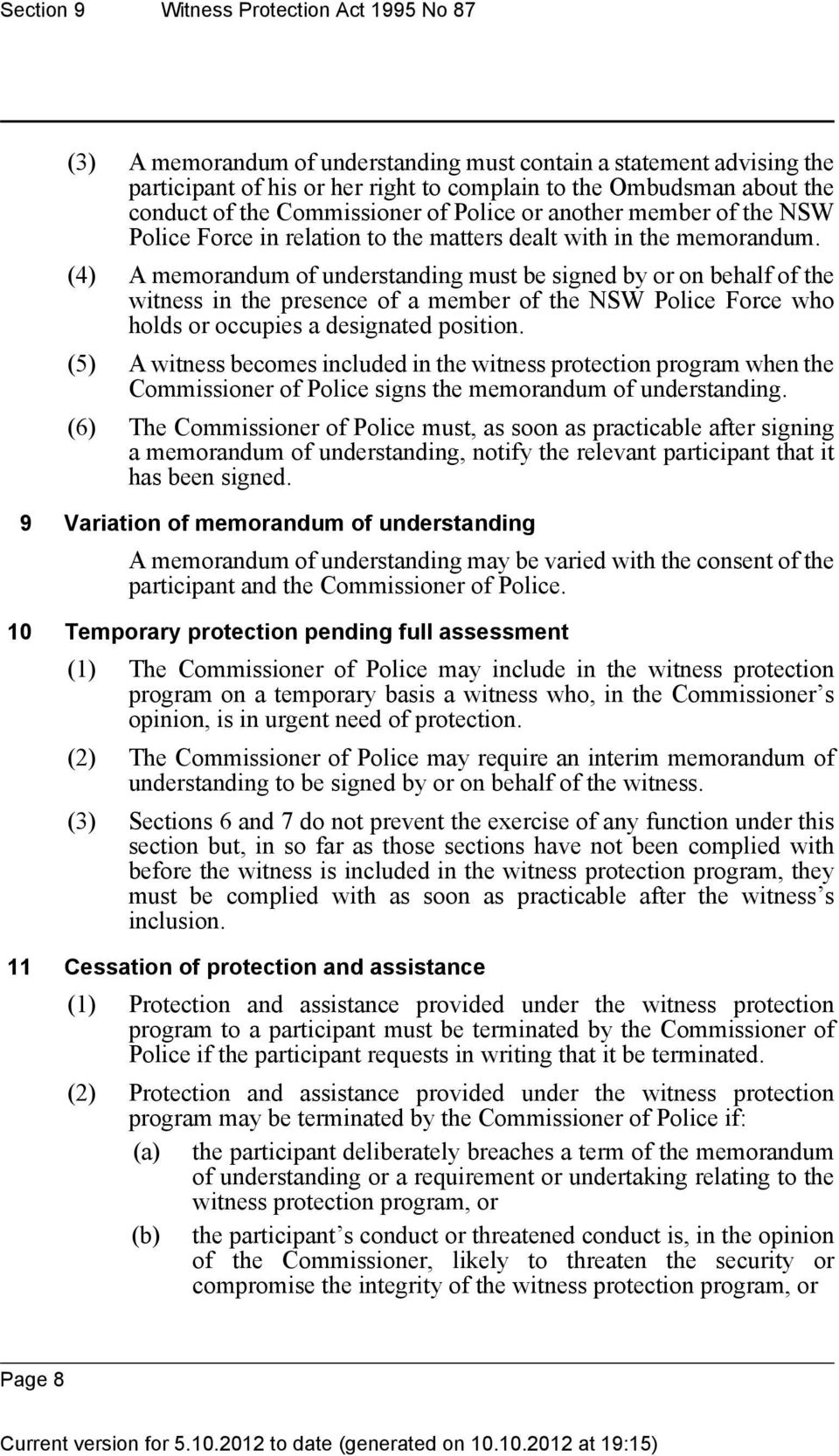 (4) A memorandum of understanding must be signed by or on behalf of the witness in the presence of a member of the NSW Police Force who holds or occupies a designated position.