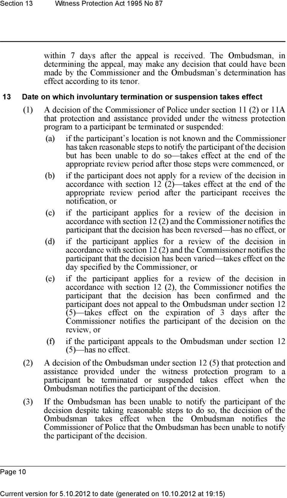 13 Date on which involuntary termination or suspension takes effect (1) A decision of the Commissioner of Police under section 11 (2) or 11A that protection and assistance provided under the witness